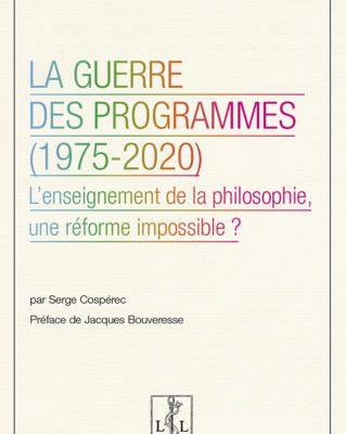 La guerre des programmes (1975-2020) – L'enseignement de la philosophie, une réforme impossible ?