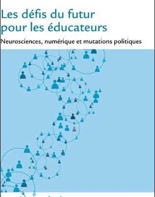 Les défis du futur pour les éducateurs – Neurosciences, numérique et mutations politiques