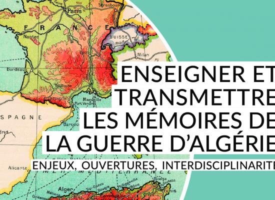 Enseigner et transmettre les mémoires de la guerre d'Algérie