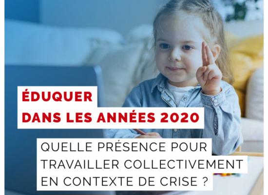 Éduquer dans les années 2020 : quelle présence pour travailler collectivement en contexte de crise ?